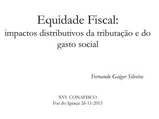 Equidade Fiscal:  impactos distributivos da tributa��o e do gasto social
