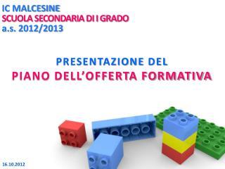 IC MALCESINE SCUOLA SECONDARIA DI I GRADO a.s.  2012/2013 PRESENTAZIONE  DEL  PIANO DELL'OFFERTA FORMATIVA
