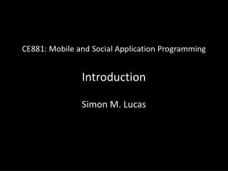 CE881: Mobile and Social Application Programming Introduction