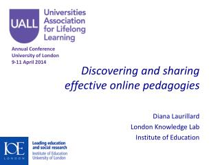 Discovering and sharing effective online pedagogies Diana Laurillard London Knowledge Lab Institute of Education