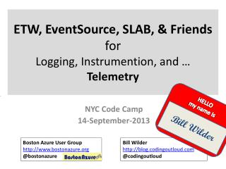ETW,  EventSource ,  SLAB, & Friends for Logging,  Instrumention , and … Telemetry