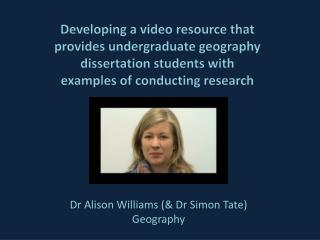 Developing a video resource that  provides undergraduate geography  dissertation students with  examples of conducting