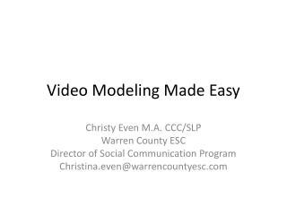 Video Modeling Made Easy
