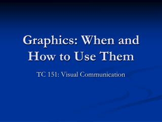 Graphics: When and How to Use Them