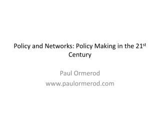 Policy and Networks: Policy Making in the 21 st  Century
