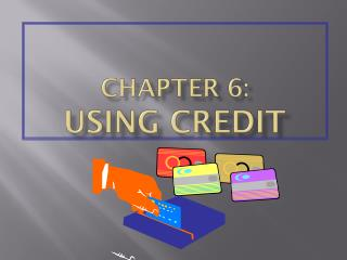 CHAPTER 6: Using Credit