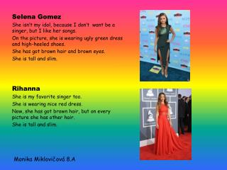 Selena Gomez She isn�t  my idol,  because  I  don�t want be  a  singer ,  but  I  like her songs .