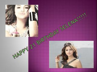 Happy 21 Birthday Selena!!!!!