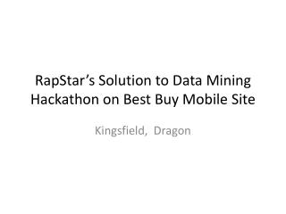 RapStar's  Solution  to Data Mining Hackathon on Best Buy Mobile Site