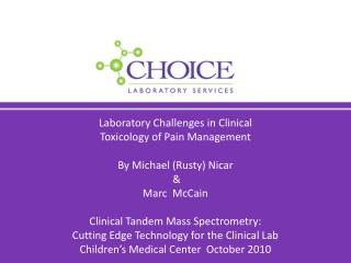 Laboratory Challenges in Clinical  Toxicology of Pain Management By Michael (Rusty)  Nicar  & Marc  McCain Clinical Tan