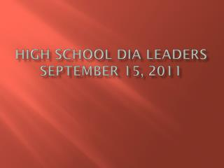 High School DIA Leaders  September 15, 2011