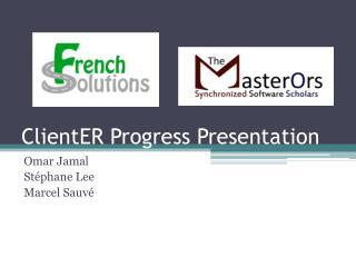 ClientER  Progress Presentation