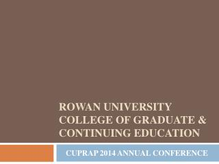 Rowan University COLLEGE OF GRADUATE & CONTINUING EDUCATION