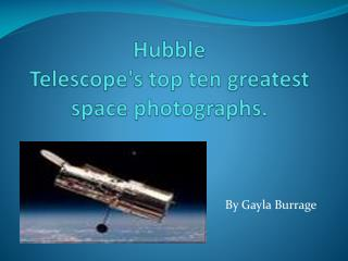 Hubble Telescope's�top�ten�greatest space photographs.