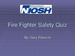 Fire Fighter Safety Quiz