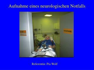 Aufnahme eines neurologischen Notfalls