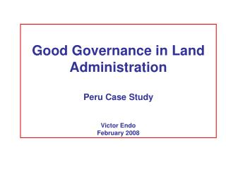Good Governance in Land Administration Peru Case Study  Victor Endo  February 2008