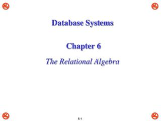 Database Systems Chapter 6 The Relational Algebra
