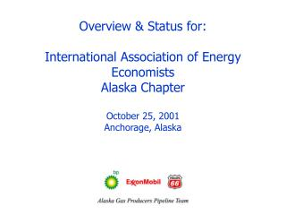 Overview & Status for: International Association of Energy Economists Alaska Chapter October 25, 2001 Anchorage, Alaska