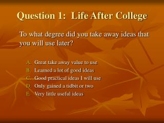 Question 1:  Life After College