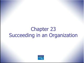 Chapter 23 Succeeding in an Organization