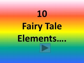 10 Fairy Tale Elements….