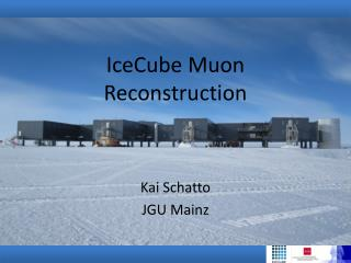 IceCube Muon Reconstruction Kai  Schatto JGU Mainz