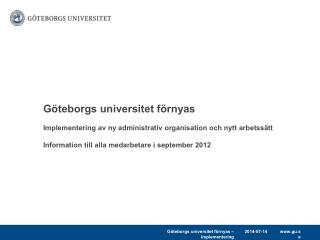 Göteborgs universitet förnyas Implementering av ny administrativ organisation och nytt arbetssätt Information till alla