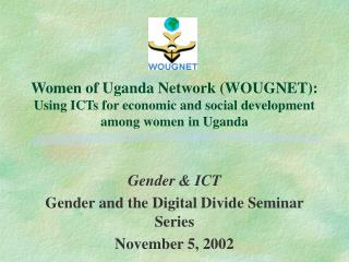 Women of Uganda Network (WOUGNET):  Using ICTs for economic and social development among women in Uganda