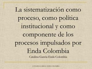 La sistematización como proceso, como política institucional y como componente de los procesos impulsados por Enda Colo