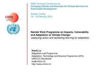 Xianfu Lu Adaptation sub-Programme Adaptation, Technology and Science Programme (ATS) UNFCCC Secretariat xlu@unfccc.int