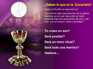 �Sabes lo que es la  Eucarist � a? Seg�n el Aur �lio  la respuesta es: