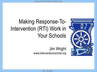 Making Response-To- Intervention (RTI) Work in  Your Schools Jim Wright www.interventioncentral.org