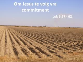 Om Jesus  te volg vra  commitment