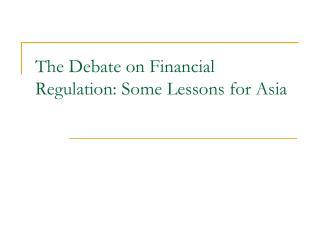 The Debate on Financial Regulation: Some Lessons for Asia