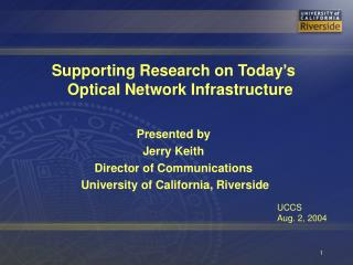 Supporting Research on Today's Optical Network Infrastructure Presented by Jerry Keith Director of Communications  Univ
