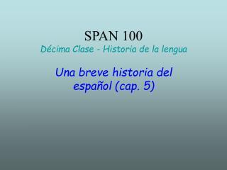 SPAN 100  Décima Clase - Historia de la lengua