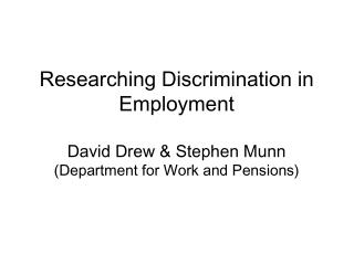 Researching Discrimination in Employment David Drew & Stephen Munn (Department for Work and Pensions)