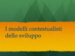 I modelli contestualisti  dello sviluppo