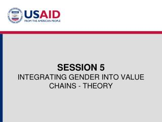 SESSION 5 INTEGRATING GENDER INTO VALUE CHAINS - THEORY