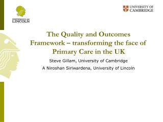 The Quality and Outcomes Framework – transforming the face of Primary Care in the UK Steve Gillam, University of Cambri