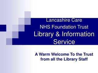 Lancashire Care            NHS Foundation Trust Library & Information Service