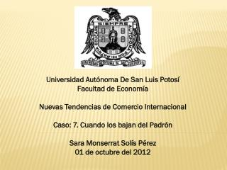 Universidad Autónoma De San Luis Potosí  Facultad de Economía  Nuevas Tendencias de Comercio Internacional Caso:  7. Cu