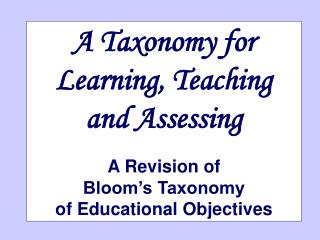 A Taxonomy for Learning, Teaching  and Assessing   A Revision of  Bloom s Taxonomy  of Educational Objectives