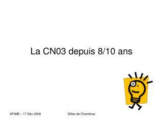 La CN03 depuis 8/10 ans
