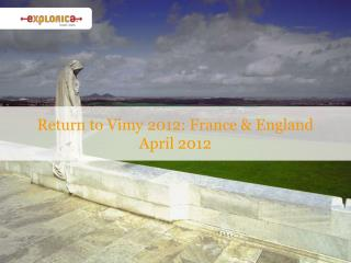 Return to Vimy 2012:  France & England April 2012