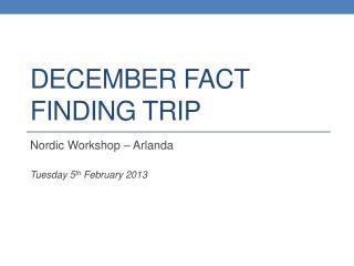 December Fact Finding Trip