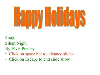 Song: Silent Night By Elvis Presley Click on space bar to advance slides Click on Escape to end slide show