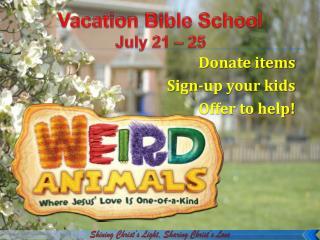 Vacation Bible School July 21 – 25