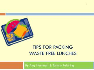 TIPS FOR PACKING WASTE-FREE LUNCHES